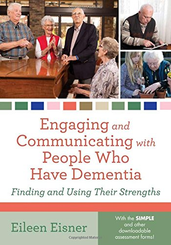 Engaging and Communicating with People Who Have Dementia: Finding and Using Their Strengths