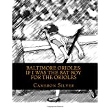 Baltimore Orioles: If I was the Bat Boy for the Orioles