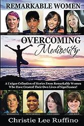 Overcoming Mediocrity: Remarkable Women (Volume 4)