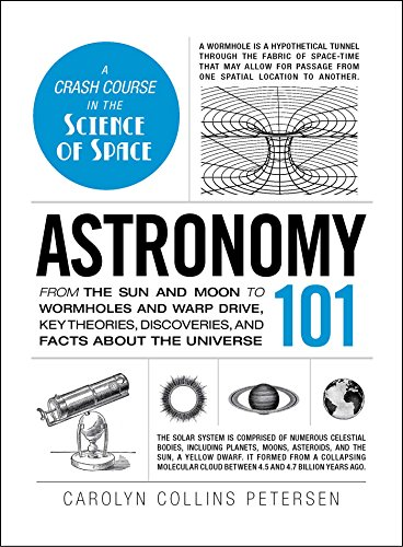 Astronomy 101  From The Sun And Moon To Wormholes And Warp Drive  Key Theories  Discoveries  And Facts About The Universe