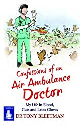 Confessions of an Air Ambulance Doctor: My Life in Blood, Guts and Latex Gloves (Large Print Edition)