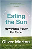 Eating the Sun: How Plants Power the Planet