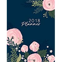 2018 Planner: Pink Flower Daily Planner with Weekly Monthly Calendar and At-A-Glace 2018-2019 Calendars: 1 Year Personal Planner for Business, Life Goals, Passion, and Happiness
