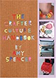 The Crafter Culture Handbook, Amy Spencer, 0714531286