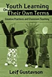 Youth Learning on Their Own Terms : Creative Practices and Classroom Teaching, Gustavson, Leif, 0415954444