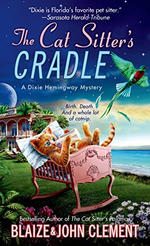 The Cat Sitter's Cradle: A Dixie Hemingway Mystery (Dixie Hemingway Mysteries Book 8)
