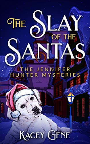 The Slay of the Santas: The Jennifer Hunter Mysteries (The Jennifer Hunter Series Book 1) by [Gene, Kacey]