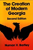 The Creation of Modern Georgia, Bartley, Numan V., 0820311782