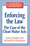 Enforcing the Law : The Case of the Clean Water Acts, Hunter, Susan and Waterman, Richard W., 1563246821