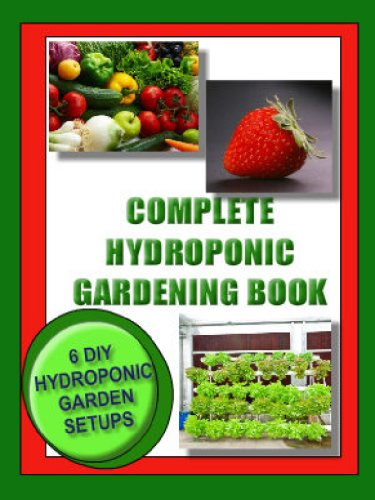 Wright Strawberry - COMPLETE HYDROPONIC GARDENING BOOK:: 6 DIY set ups for vegetables, strawberries, lettuce and herbs (Vegetable Gardening)