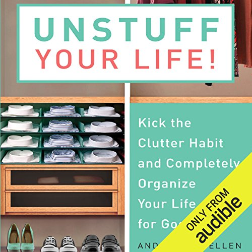 Unstuff Your Life: Kick the Clutter Habit and Completely Organize Your Life for Good