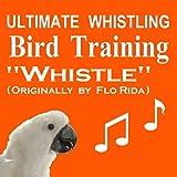 Ultimate Whistling Bird Training - Whistle