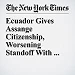 Ecuador Gives Assange Citizenship, Worsening Standoff With Britain | Maggy Ayala,Steven Erlanger