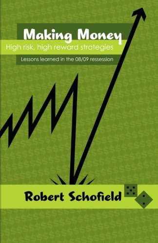 Download Making Money: High Risk, High Reward Strategies: Lessons learned in the 08/09 Recession pdf epub