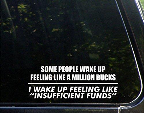 some-people-wake-up-feeling-like-a-million-bucks-i-wake-up-feeling-like-insufficient-funds-8-3-4-x-3