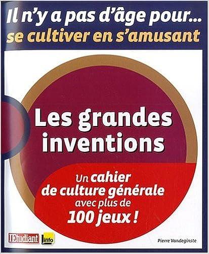 Livres gratuits en ligne Les grandes inventions : Un cahier de culture générale avec plus de 100 jeux ! pdf ebook