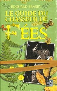 Le guide du chasseur de fées par Edouard Brasey