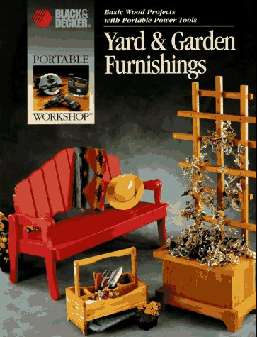 Yard & Garden Furnishings: Basic Wood Projects With Portable Power Tools (Portable Workshop)