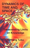 Dynamics of Time and Space: Transcending Limits on Knowledge