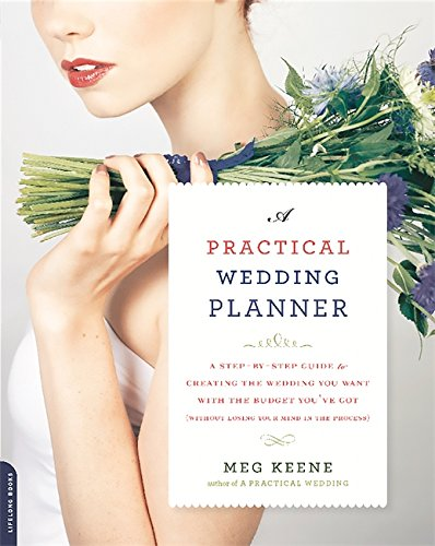A Practical Wedding Planner: A Step-by-Step Guide to Creating the Wedding You Want with the Budget You've Got (without Losing Your Mind in the Process) - Wedding Planning Notebook