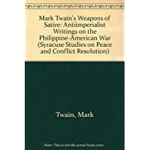 Mark Twain's Weapons of Satire: Anti-imperialist Writings on the Philippine-american War