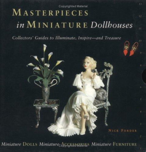 Dollhouses: Miniature Furniture, Miniature Accessories, Miniature Dolls (Masterpieces in Miniature)