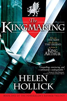 Kingmaking: Book One of the Pendragon's Banner Trilogy (Pendragon's Banner Trilogy; Bk. 1) by [Hollick, Helen]