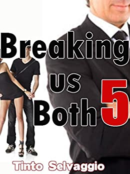 Breaking us Both 5: Bi Dominant Training Submissive Hotwife & Cuckold Husband Public Humiliation & Sharing by [Selvaggio, Tinto]