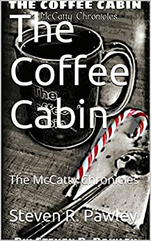 The Coffee Cabin: The McCatty Chronicles (Book II) by [Pawley, Steven R.]