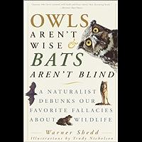 Owls Aren't Wise & Bats Aren't Blind: A Naturalist Debunks Our Favorite Fallacies About Wildlife