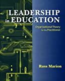 Leadership in Education : Organizational Theory for the Practitioner, Marion, Russ, 1577663942