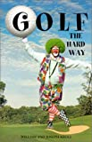 Golf the Hard Way, William Kroll and Joseph Kroll, 1585970212