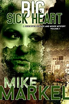 Big Sick Heart: A Detectives Seagate and Miner Mystery by [Markel, Mike]