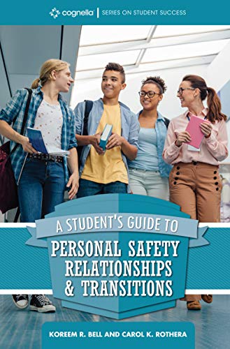 A Student's Guide to College Success: Personal Safety, Relationships, and Transitions (Cognella Series on Student Success)