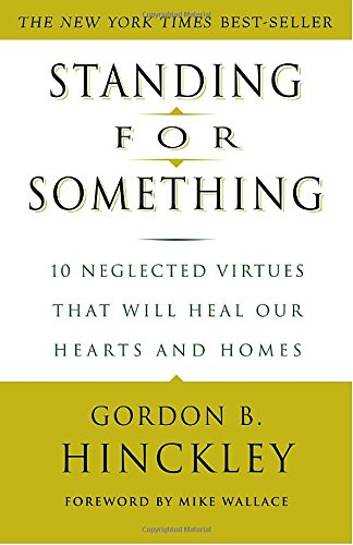 Standing for Something: 10 Neglected Virtues That Will Heal Our Hearts and Homes (Standing For Something compare prices)