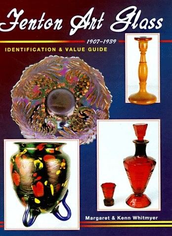 Fenton Art Glass 1907-1939: Identification & Value Guide