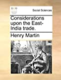Considerations upon the East-India Trade, Henry Martin, 1170593283