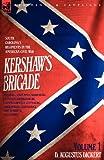img - for Kershaw's Brigade - volume 1 - South Carolina's Regiments in the American Civil War - Manassas, Seven Pines, Sharpsburg (Antietam), Fredricksburg, ... Fort Sanders & Bean Station. (v. 1) book / textbook / text book