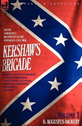 Kershaw's Brigade - volume 1 - South Carolina's Regiments in the American Civil War - Manassas, Seven Pines, Sharpsburg (Antietam), Fredricksburg, ... Fort Sanders & Bean Station. (v. 1)