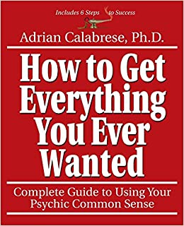 how to get everything you ever wanted complete guide to using your psychic sense