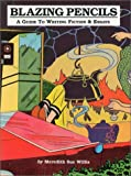 Blazing Pencils : A Guide to Writing Fiction and Essays, Willis, Meredith S., 0915924196