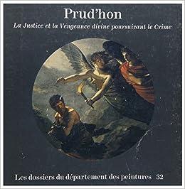 prudhon la justice et la vengeance divine poursuivant le crime catalogue les dossiers du departement des peintures french edition