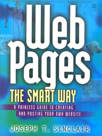 Web Pages the Smart Way: A Painless Guide to Creating and Posting Your Own Web Site