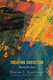"Edward Khantzian, ""Treating Addiction: Beyond the Pain"" (Rowman and Littlefield, 2018)"
