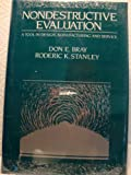 Nondestructive Evaluation : A Tool in Design, Manufacturing and Service, Bray, Donald E. and Stanley, Roderick K., 0070073511