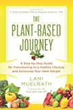 The Plant-Based Journey: A Step-by-Step Guide for Transitioning to a Healthy Lifestyle and Achieving Your Ideal Weight
