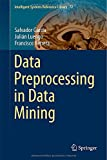 Data Preprocessing in Data Mining, García, Salvador and Luengo, Julián, 331910246X