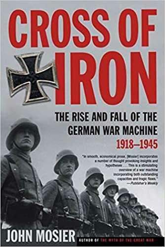 Cross of Iron: The Rise and Fall of the German War Machine, 1918