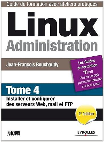 Linux Administration, Tome 4: Installer et configurer des serveurs Web, mail et FTP - Jean-Fraçois Bouchaudy sur Bookys