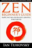 Zen: Beginner's Guide: Happy, Peaceful and Focused Lifestyle for Everyone (Positive Psychology Coaching Series) (Volume 7)